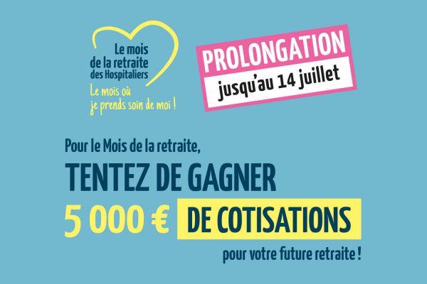 Prolongation de l'opération «le mois de la retraite des hospitaliers» jusqu'au 14 juillet!